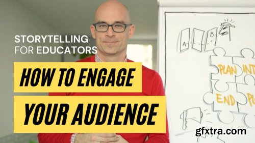 How to Engage Your Audience: Storytelling for Educators