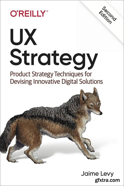 UX Strategy: Product Strategy Techniques for Devising Innovative Digital Solutions, 2nd Edition