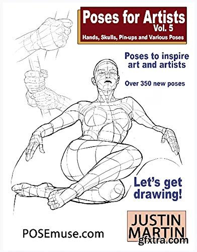 Poses for Artists - Hands, Skulls, Pin-ups & Various Poses: An essential reference for figure drawing and the human form