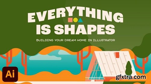 Everything is Shapes: Building Your Dream Home in Illustrator