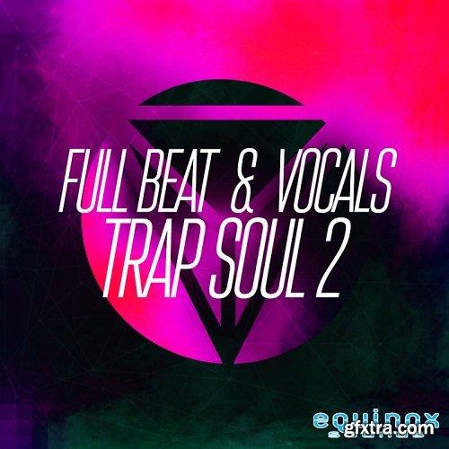 Equinox Sounds Full Beat and Vocals Trap Soul 2 WAV MIDI