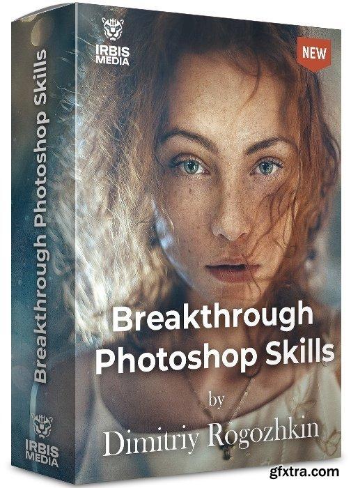 Dmitriy Rogozhkin - Breakthrough Photoshop Skills