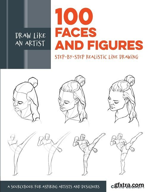 Draw Like an Artist: 100 Faces and Figures: Step-by-Step Realistic Line Drawing (Draw Like an Artist)
