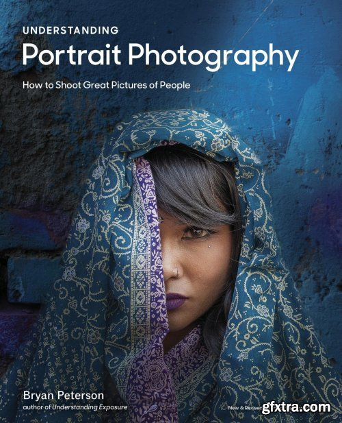 Understanding Portrait Photography: How to Shoot Great Pictures of People Anywhere