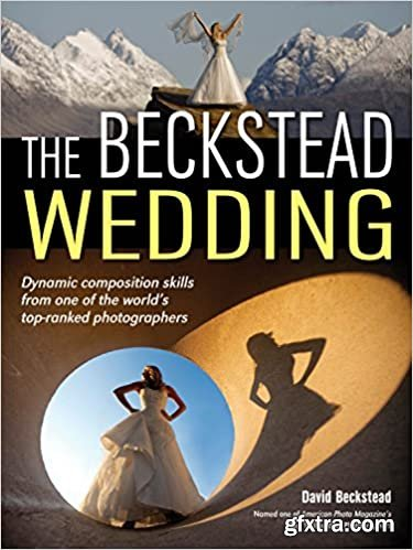 The Beckstead Wedding: Dynamic Composition Skills From One of the World\'s Top-Ranked Photographers er\'s Guide