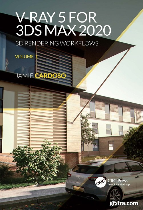 V-Ray 5 for 3ds Max 2020: 3D Rendering Workflows Volume 1 (3D Photorealistic Rendering), 2nd Edition