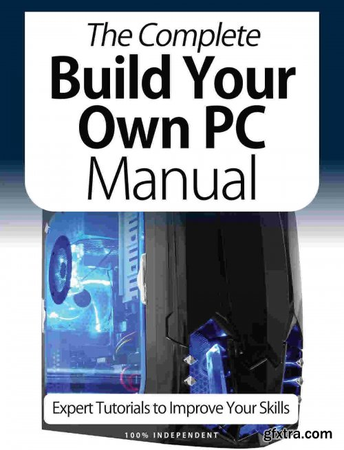 The Complete Building Your Own PC Manual - 9th Edition, 2021