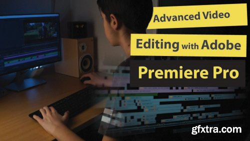 Advanced Video Editing with Adobe Premiere Pro 2020