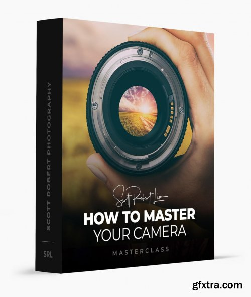 Scott Robert Lim - How to Master Your Camera