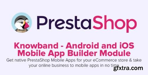 Knowband - Android and iOS Mobile App Builder v2.2.2 - PrestaShop Module