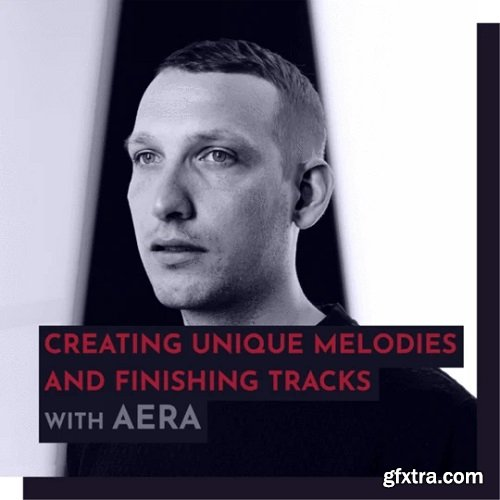 343 Pro Sessions AERA: Creating Unique Melodies and Finishing Tracks | 1.36GB