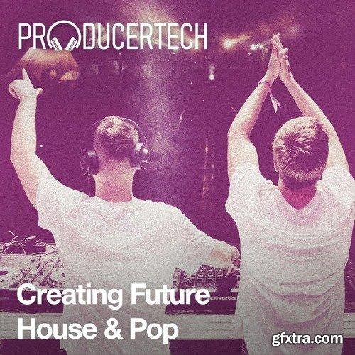 ProducerTech Creating Future House & Pop
