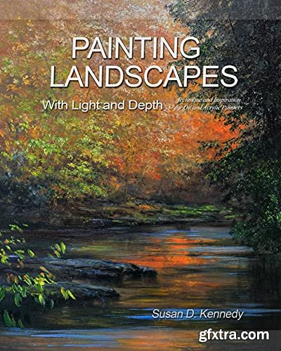Painting Landscapes with Light and Depth: Technique and Inspiration for Oil and Acrylic Painters Kindle Edition