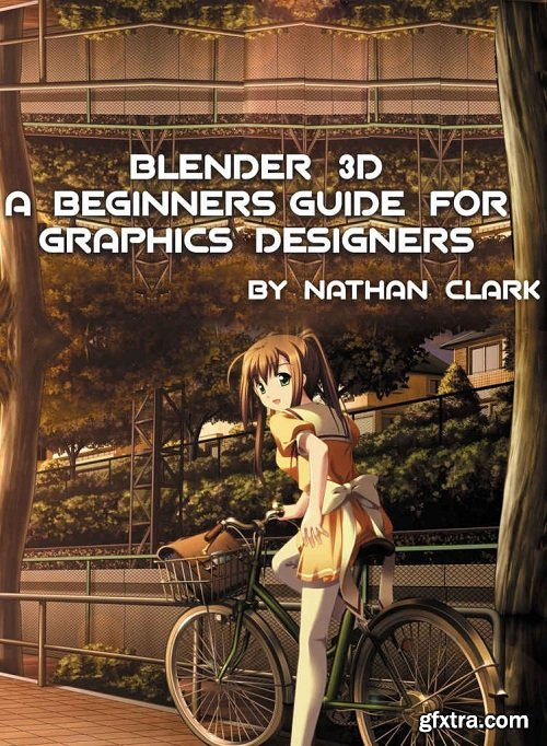 Blender 3D a Beginners Guide for Graphics Designers