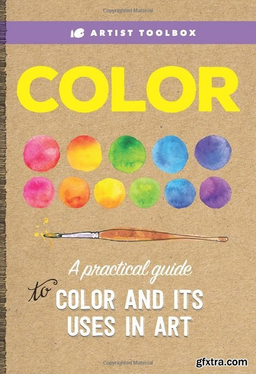 Artist\'s Toolbox: Color: A practical guide to color and its uses in art