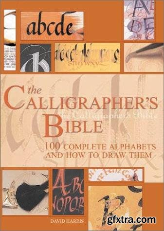 The Calligrapher\'s Bible: 100 Complete Alphabets and How to Draw Them
