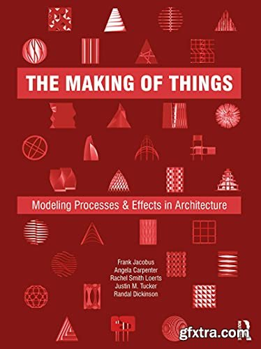The Making of Things: Modeling Processes and Effects in Architecture