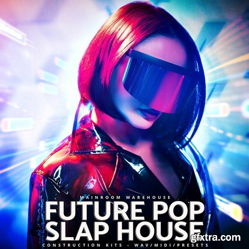 Mainroom Warehouse Future Pop Slap House WAV MIDI FXP