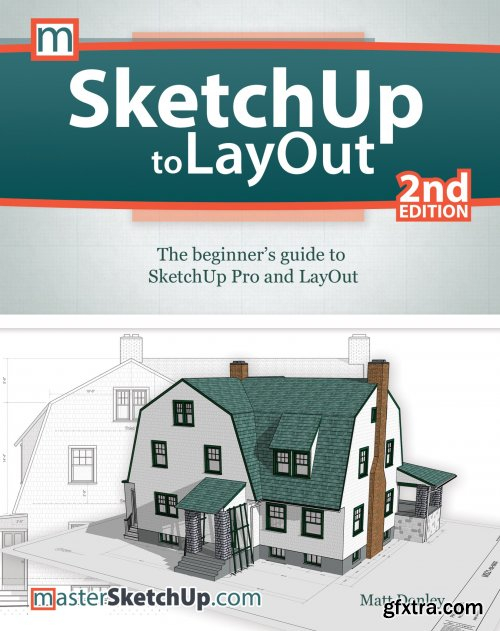 SketchUp to LayOut: The Beginner's Guide to SketchUp Pro and LayOut, 2nd Edition