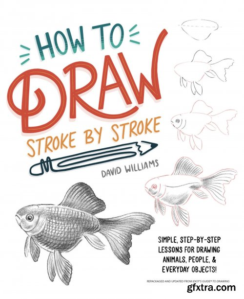 How to Draw Stroke-by-Stroke: Simple, Step-by-Step Lessons for Drawing Animals, People, and Everyday Objects