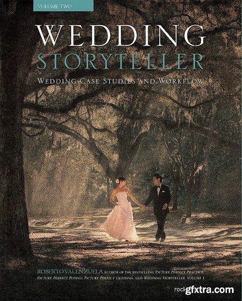 Wedding Storyteller, Volume 2: Wedding Case Studies and Workflow by Roberto Valenzuela