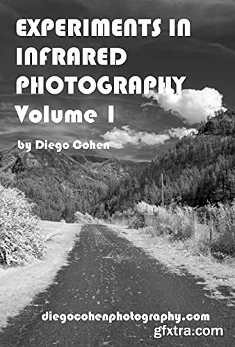 Experiments In Infrared Photography Volume 1
