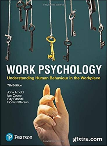 Work Psychology: Understanding Human Behaviour in the Workplace, 7th Edition