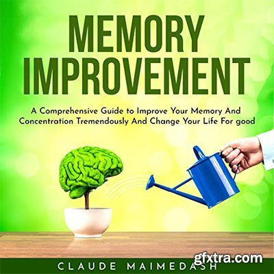 Memory Improvement: A Comprehensive Guide to Improve Your Memory (Audiobook)