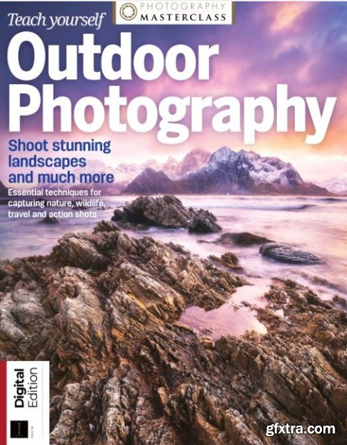 Teach Yourself Outdoor Photography - Issue 120 , 2021