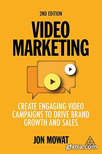 Video Marketing: Create Engaging Video Campaigns to Drive Brand Growth and Sales 2nd Edition
