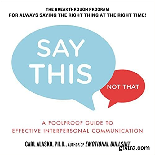 Say This, Not That: A Foolproof Guide to Effective Interpersonal Communication (Audiobook)