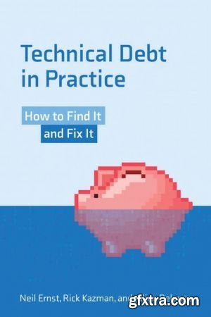 Technical Debt in Practice: How to Find It and Fix It (The MIT Press)