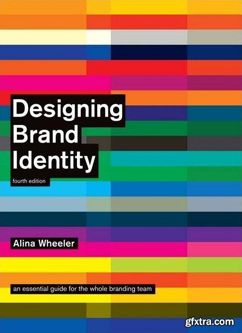 Designing Brand Identity: An Essential Guide for the Whole Branding Team, 4th Edition by Alina Wheeler