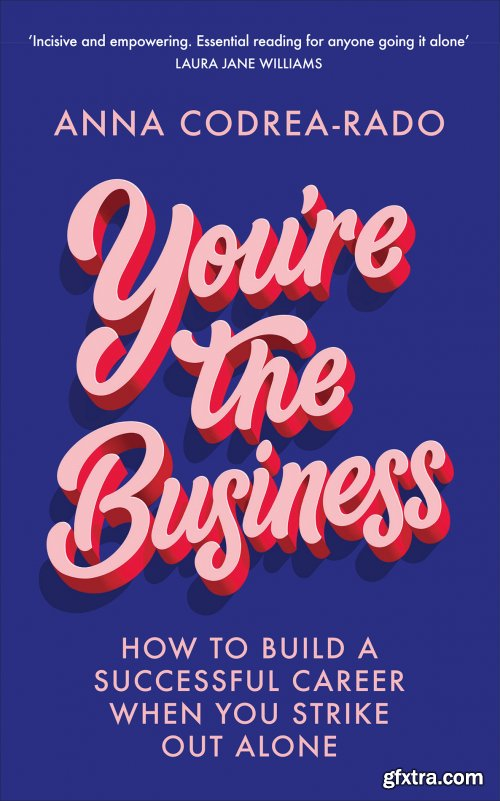 You're the Business: How to Build a Successful Career When You Strike Out Alone