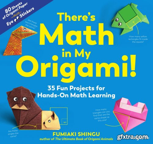 There's Math in My Origami!: 35 Fun Projects for Hands-On Math Learning