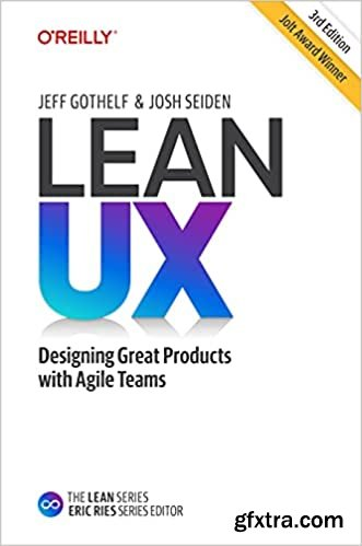 Lean UX: Creating Great Products with Agile Teams, 3rd Edition