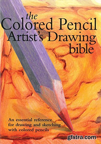 The Colored Pencil Artist\'s Drawing Bible: An essential reference for drawing and sketching with colored pencils