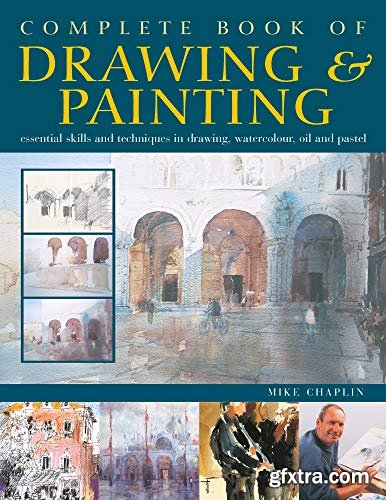 Complete Book of Drawing & Painting : Essential Skills and Techniques in Drawing, Watercolour, Oil and Pastel