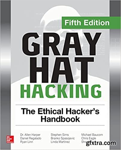 Gray Hat Hacking: The Ethical Hacker\'s Handbook, 5th Edition