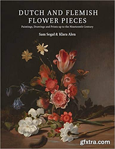 Dutch and Flemish Flower Pieces : Paintings, Drawings and Prints up to the Nineteenth Century (2 Volumes)