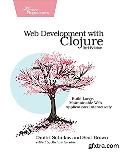 Web Development with Clojure: Build Bulletproof Web Apps with Less Code, 3rd Edition