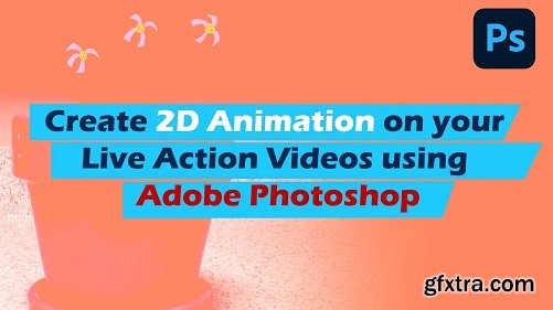 Create 2D animation on your live action videos using Adobe Photoshop