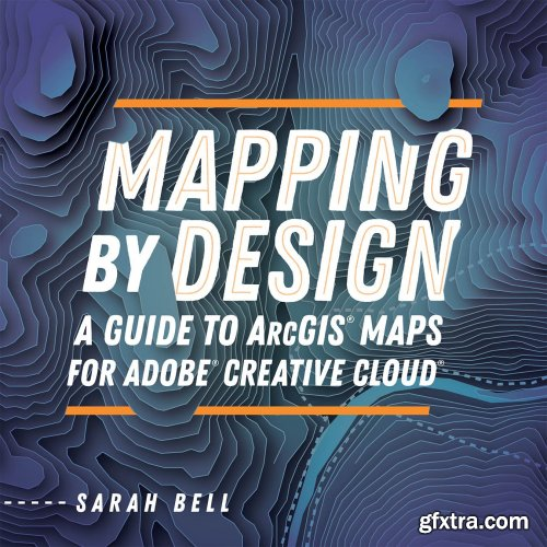 Mapping by Design: A Guide to ArcGIS Maps for Adobe Creative Cloud