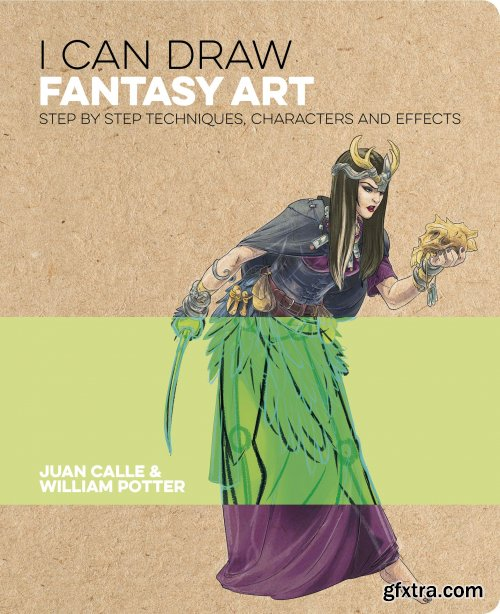 I Can Draw Fantasy Art : Step-by-Step Techniques, Characters and Effects