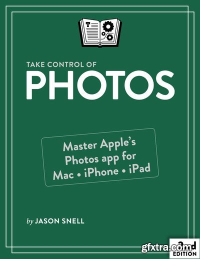 Take Control of Photos, 2nd Edition: Master Apple's Photos app in macOS, iOS, and iPadOS! (Version 2.2)