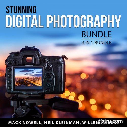 Stunning Digital Photography Bundle, 3 in 1 Bundle: Digital Photography for Beginners, Digital Photography Guide [Audiobook]
