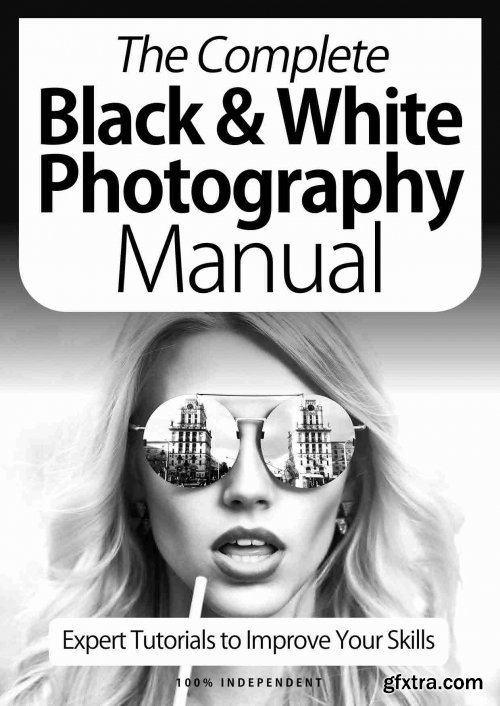 The Complete Black & White Photography Manual - 9th Edition 2021 (True PDF)