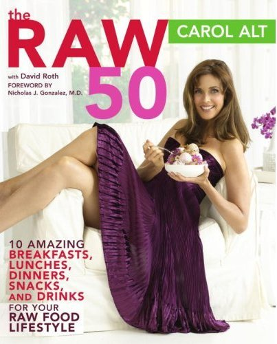 The Raw 50: 10 Amazing Breakfasts, Lunches, Dinners, Snacks, and Drinks for Your Raw Food Lifestyle