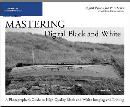 Mastering Digital Black and White: A Photographer's Guide to High Quality Black-and-White Imaging and Printing