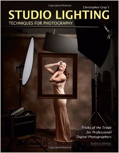 Christopher Grey's Studio Lighting Techniques for Photography: Tricks of the Trade for Professional Digital Photographers Christopher Grey